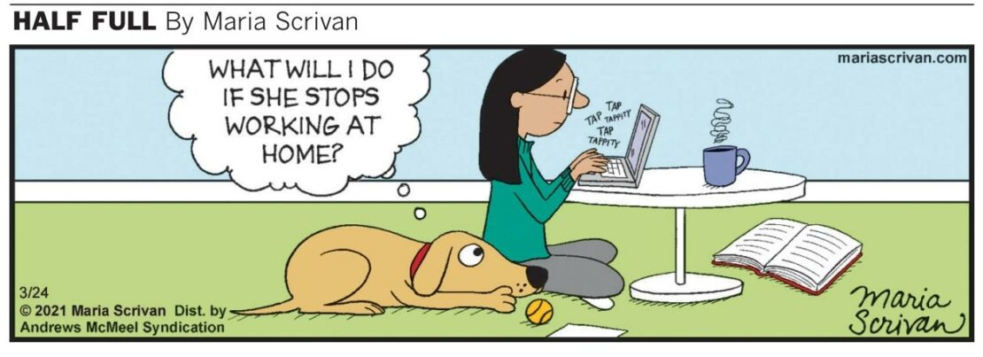 """comic with woman typing on her laptop and her dog lying at her feet, thought balloon reading """"What will I do if she stops working at home?"""""""